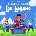 DJ Lugano Ijo Lugano ft Enigango
